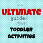 The Ultimate Guide to Hands On Toddler Activities