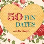 50 FUN Date Ideas on the CHEAP!