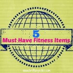 5 - must have fitness items