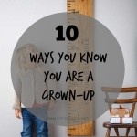 10 ways you know you are a grown-up